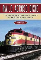 Rails Across Dixie A History of Passenger Trains in the American South