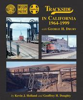 Trackside in California 1964-1999 with George H. Drury by Kevin J. Holland and Geoffrey H. Doughty