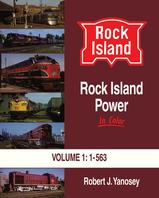 Rock Island Power in Color Volume 1: 1-563 by Robert J. Yanosey