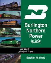 BURLINGTON NORTHERN POWER in Color, Vol. 1: Locomotives #1 to #2999