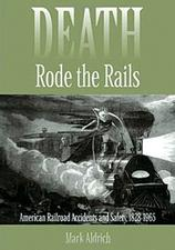 Death Rode the Rails American Railroad Accidents and Safety 1828-1965