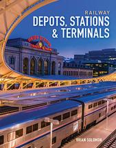 Railway Depots, Stations and Terminals by Brian Solomon