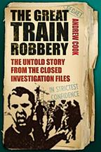 The Great Train Robbery The Untold Story from the Closed Investigation File