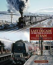 The Last Decade of British Railways Steam A Photographer's Personal Journey