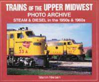 Trains of the Upper Midwest Photo Archive Steam & Diesel in the 1950S & 1960s