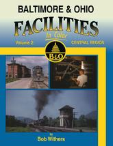 Baltimore & Ohio Facilities In Color Volume 2: Central Region