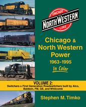 Chicago & North Western Power In Color Volume 2 Switchers & First Generation Roadswitchers