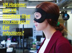 VR Hygiene: Can VR Headsets Give You Herpes or Eye Infections?