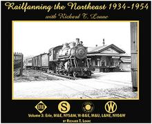 Railfanning the Northeast with Richard T. Loane 1934-1954 Volume 3