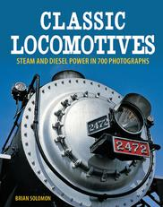 Classic Locomotives Steam and Diesel Power in 700 Photographs