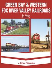 Green Bay & Western Fox River Valley Railroad In Color