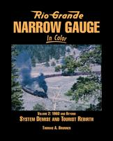 Rio Grande Narrow Gauge In Color Volume 2 1960s and Beyond System Demise and Tourist Rebirth by Thomas A. Brunner