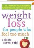 "Cover of ""Weight Loss For People Who Feel Too Much"" book by Colette Baron-Reid"