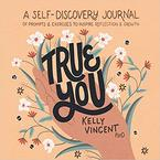 True You: A Self-Discovery Journal of Prompts and Exercises to Inspire Reflection and Growth, by Dr. Kelly Vincent, illustrated by Jacinta Kay