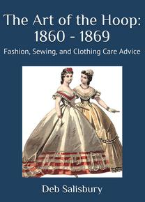 The Art of the Hoop, 1860s Fashion and Sewing Advice