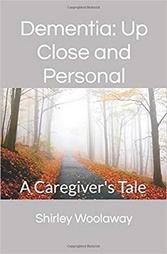 https://www.amazon.com/Dementia-Close-Personal-Caregivers-Tale/dp/173204211X/ref=sr_1_1?keywords=Shirley+Woolaway&qid=1575932120&s=books&sr=1-1