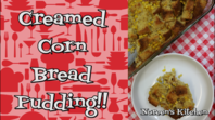 Creamed Corn Bread Pudding, Noreen's Kitchen