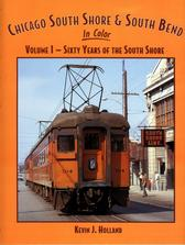 Chicago South Shore & South Bend in Color, Vol. 1, 60 Years of the South Shore