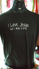 I Love Jesus but I drink a little T-shirt (add $6 for XXL & XXXL)