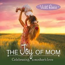 The Joy of Mom Celebrating a Mother's Love - Hard Copy