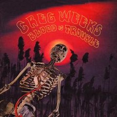 WEEKS, GREG: Blood Is Trouble CD