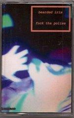 BEARDED IRIS: Fuck Tha Polise Cassette