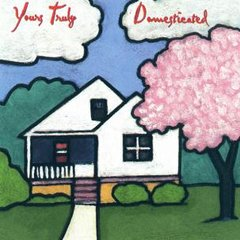 YOURS TRULY: Domesticated CD