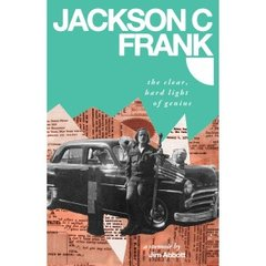 FRANK, JACKSON C.: The Clear, Hard Light of Genius BY Jim Abbott Book