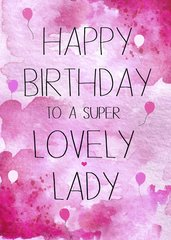 Happy Birthday to a super Lovely Lady by Laura Truby