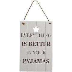 'Everything is better in your pyjamas' sign