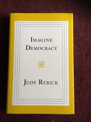 Imagine Democracy, By Judy Rebick.
