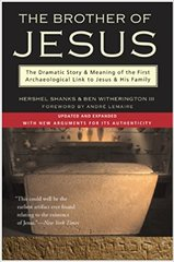 Brother of Jesus-The Dramatic Story and Meaning the First Archeological Link to Jesus and His Family by Hershel Shanks and Ben Witherington III Forward by Andre Lemaire
