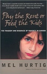Pay the Rent or Feed the Kids- The Tragedy and Disgrace of Poverty in Canada by Mel Hurtig