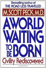 A World Waiting to Be Born-Civility Rediscovered by M. Scott Peck
