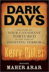 Dark Days-Four Canadians tortured in the name of fighting terror by Kerry Pither