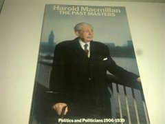 Harold Macmillan The Past Masters Politics and Politicians 1906-1939