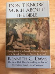 Don't Know Much about the Bible, Everything you need to know about the Good Book but Never learned by Kenneth C. Davis
