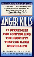 Anger Kills-SEVENTEEN STRATEGIES FOR CONTROLLING HOSTILITY THAT CAN HARM YOUR HEALTH by Redford Williams and Virginia Williams