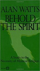 Behold the Spirit by Alan Watts