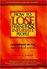 How to Lose Friends and Infuriate People-Leadership in the Networked World by Jonar C. Nader
