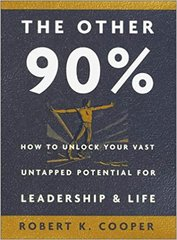 Other 90%, The-How to Unlock Your Vast Potential for Leadership and Life by Robert K. Cooper