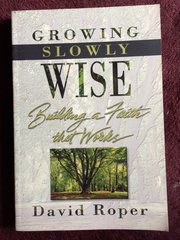 Growing Slowly Wise: Building a Faith That Works by David Roper