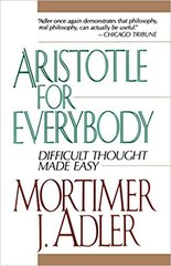 Aristotle for Everybody-Difficult Thought made easy by Mortimer J. Adler