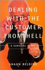 Dealing with the Customer from Hell-A Survival Guide by Shaun Belding
