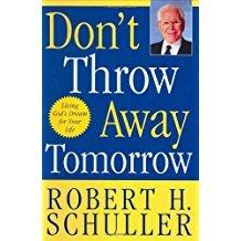 Don't Throw Away Tomorrow by Robert Schuller