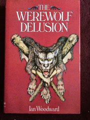 Werewolf Delusion, The by Ian Woodward