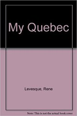 My Quebec by Rene Levesque