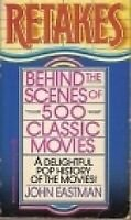 Retakes-Behind the scenes of 500 Classic Movies-A Delightful Pop History of the Movies by John Eastman