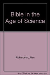 Bible in the Age of Science by Alan Richardson