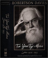 For your eyes alone Letters 1976-1995 Robertson Davies Edited by Judith Skelton Grant